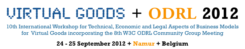 10th International Workshop for Technical, Economic and Legal Aspects of Business Models for Virtual Goods incorporating the 8th W3C ODRL Community Group Meeting, 24 - 25 September 2012, Namur, Belgium